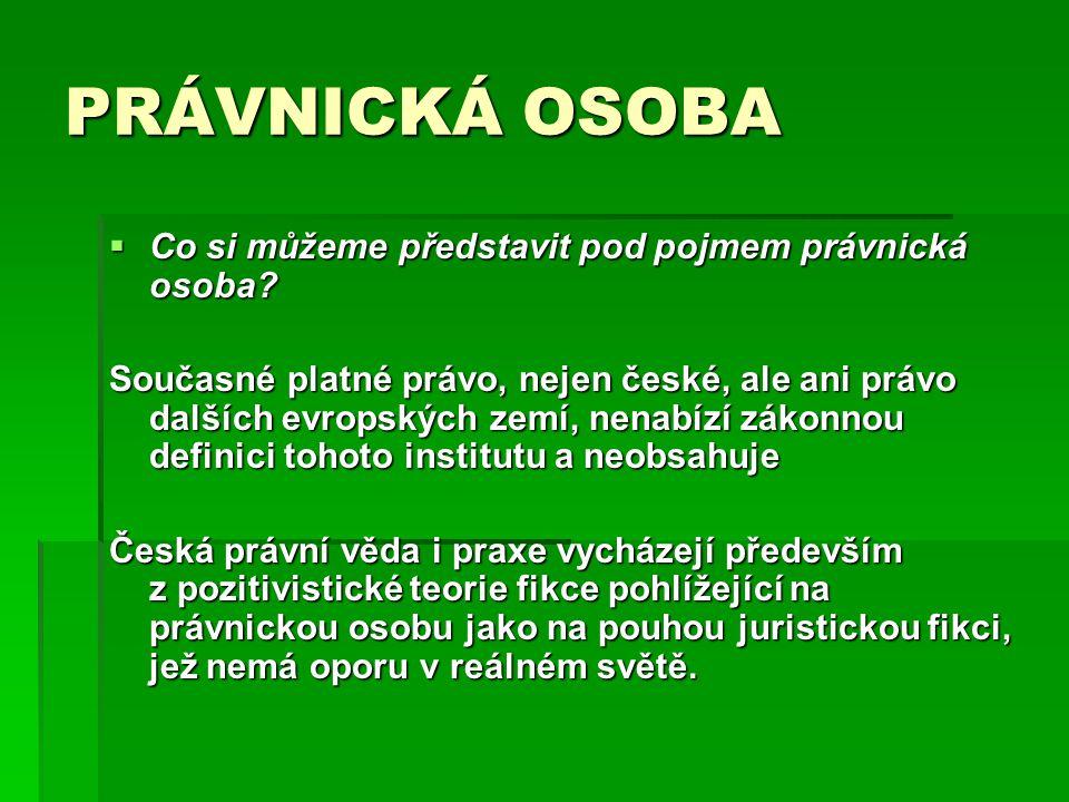 PRÁVNICKÁ OSOBA  V právních předpisech soukromého práva v Česku i v dalších evropských zemích platí numerus clausus právnických osob.