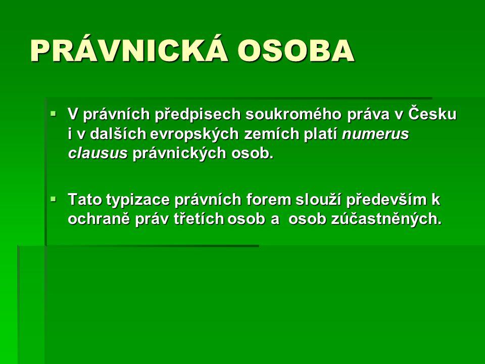 PRÁVNICKÁ OSOBA  V právních předpisech soukromého práva v Česku i v dalších evropských zemích platí numerus clausus právnických osob.  Tato typizace