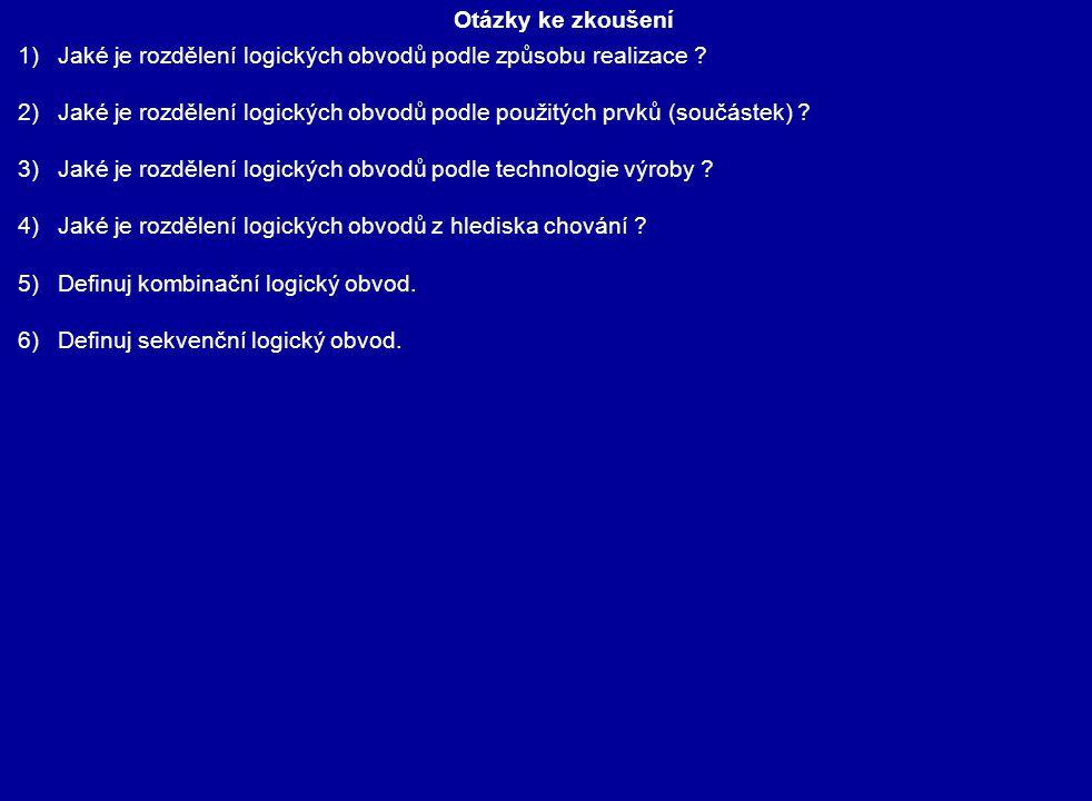 Otázky ke zkoušení 1)Jaké je rozdělení logických obvodů podle způsobu realizace .