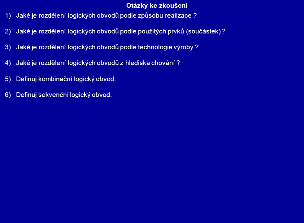 Jan Kesl: Elektronika I – Analogová technika Ilustrace: archiv autora http://mikrokontrolery-pic.cz/zaciname/cislicova-technika/kombinacni- logicke-obvody/ http://mikrokontrolery-pic.cz/zaciname/cislicova-technika/sekvencni-logicke- obvody/ Použité zdroje: