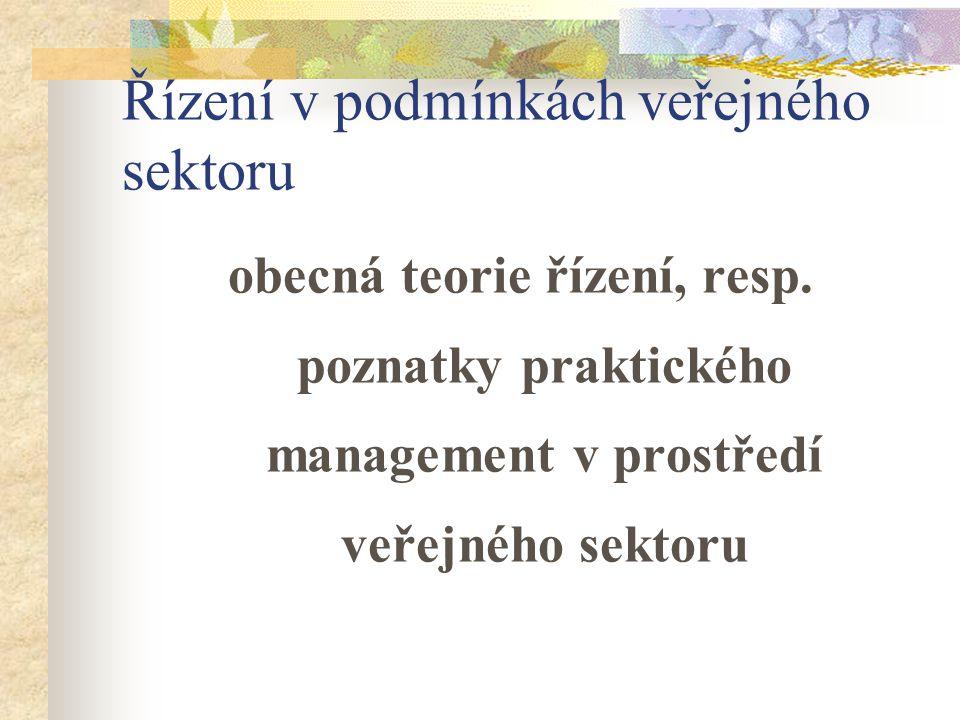 Řízení v podmínkách veřejného sektoru obecná teorie řízení, resp. poznatky praktického management v prostředí veřejného sektoru