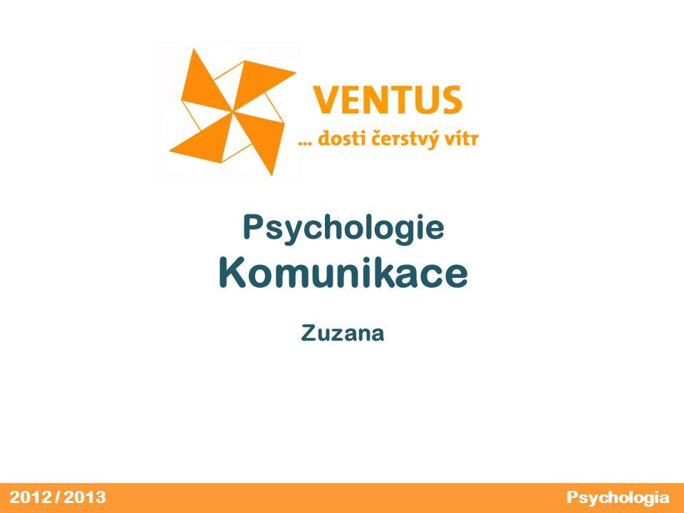 2012 / 2013 Psychologie Komunikace Zuzana Psychologia
