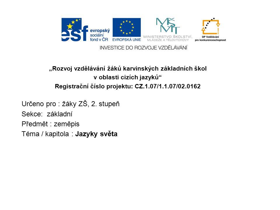 """""""Rozvoj vzdělávání žáků karvinských základních škol v oblasti cizích jazyků"""" Registrační číslo projektu: CZ.1.07/1.1.07/02.0162 Určeno pro : žáky ZŠ,"""
