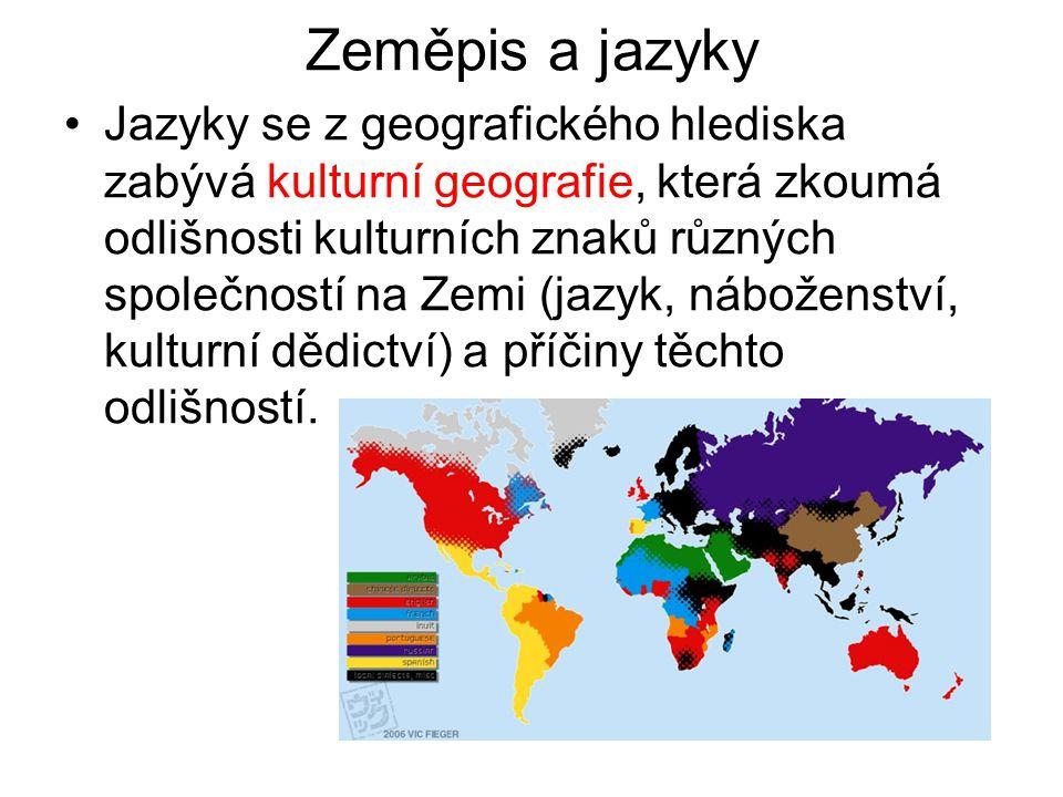 Zeměpis a jazyky Jazyky se z geografického hlediska zabývá kulturní geografie, která zkoumá odlišnosti kulturních znaků různých společností na Zemi (j