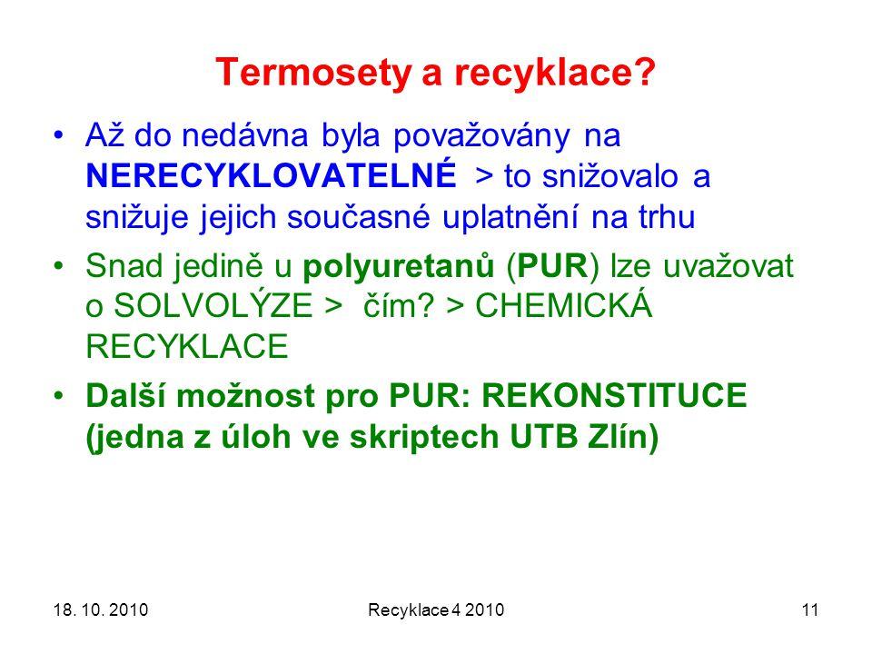 Termosety a recyklace? Recyklace 4 20101118. 10. 2010 Až do nedávna byla považovány na NERECYKLOVATELNÉ > to snižovalo a snižuje jejich současné uplat