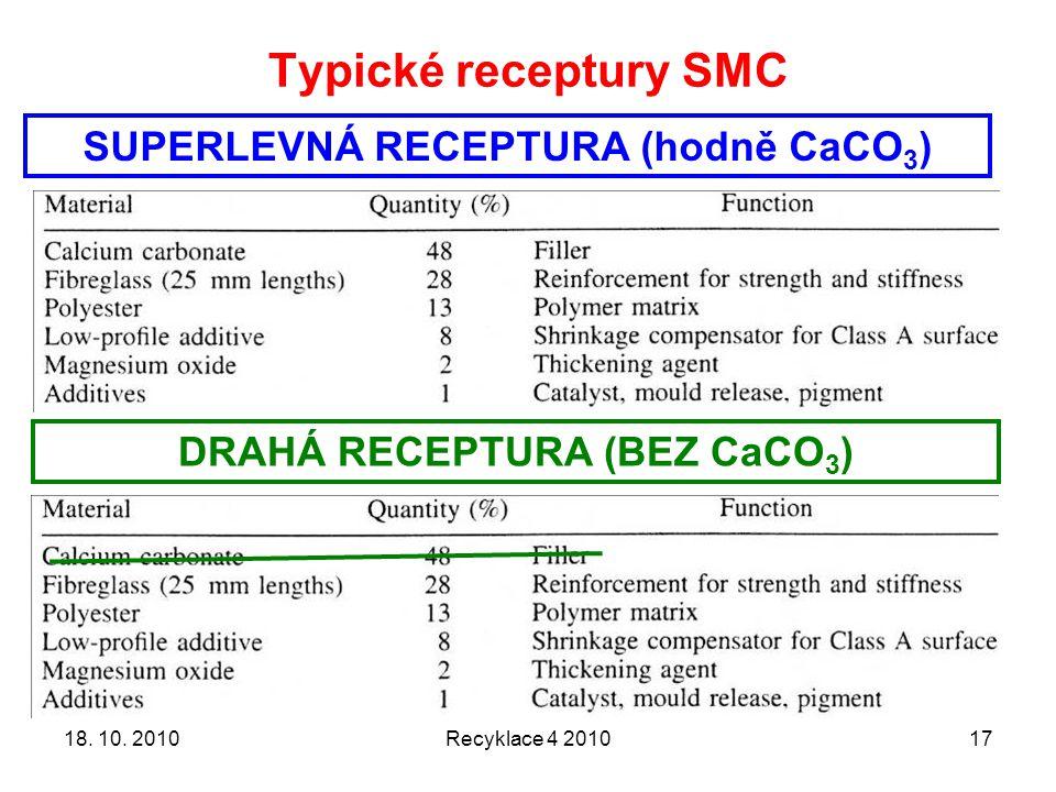 Typické receptury SMC Recyklace 4 20101718. 10. 2010 SUPERLEVNÁ RECEPTURA (hodně CaCO 3 ) DRAHÁ RECEPTURA (BEZ CaCO 3 )