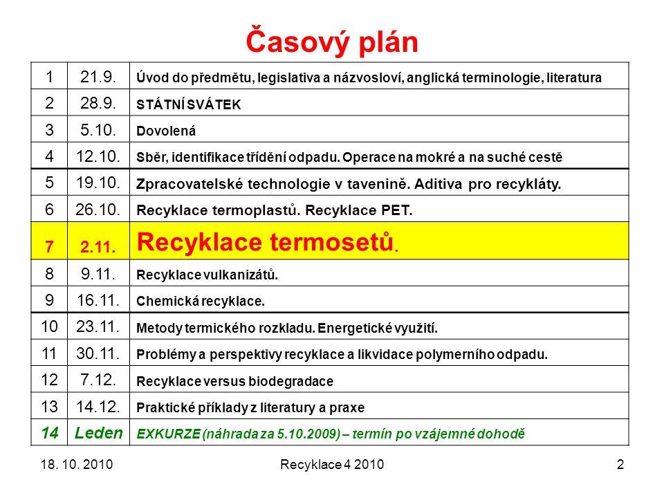 Recyklace 4 20102 Časový plán 121.9. Úvod do předmětu, legislativa a názvosloví, anglická terminologie, literatura 228.9. STÁTNÍ SVÁTEK 35.10. Dovolen
