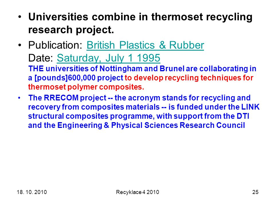 18. 10. 2010Recyklace 4 201025 Universities combine in thermoset recycling research project. Publication: British Plastics & Rubber Date: Saturday, Ju