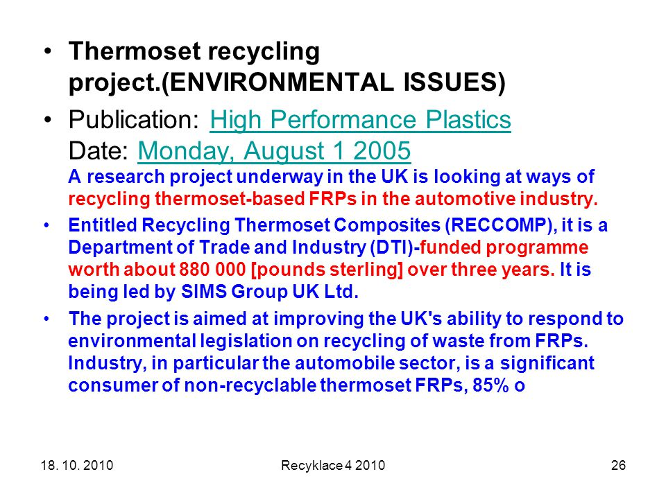 18. 10. 2010Recyklace 4 201026 Thermoset recycling project.(ENVIRONMENTAL ISSUES) Publication: High Performance Plastics Date: Monday, August 1 2005 A