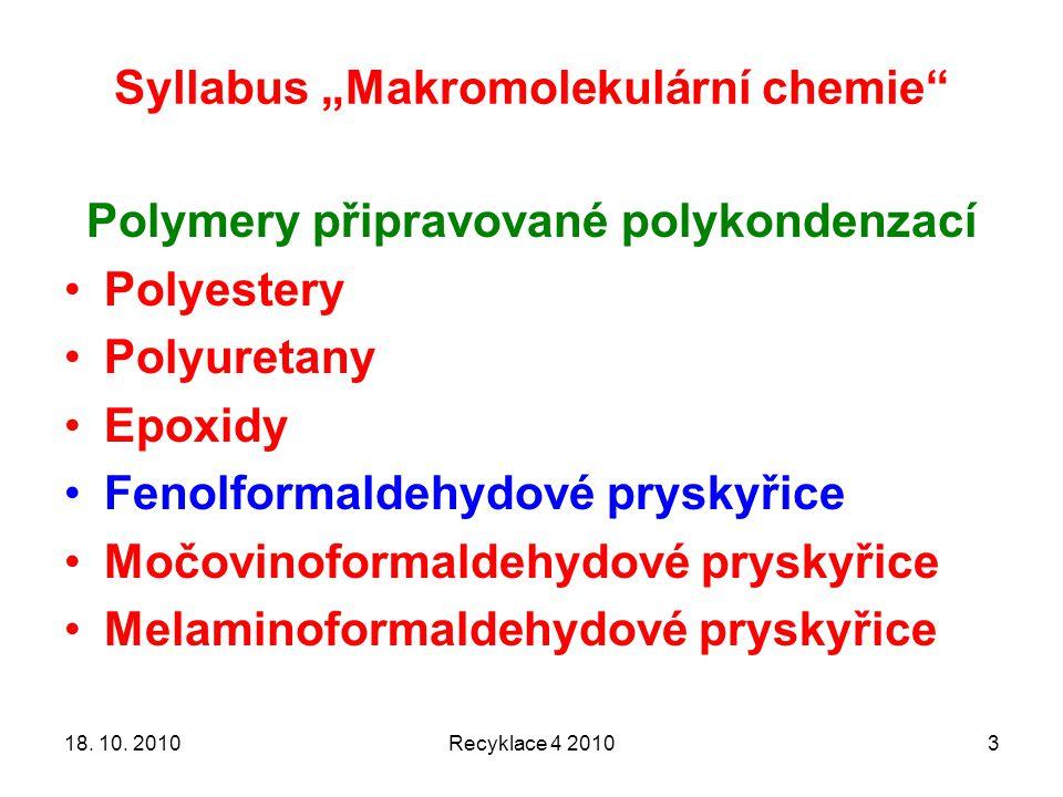 """Syllabus """"Makromolekulární chemie"""" Recyklace 4 2010318. 10. 2010 Polymery připravované polykondenzací Polyestery Polyuretany Epoxidy Fenolformaldehydo"""
