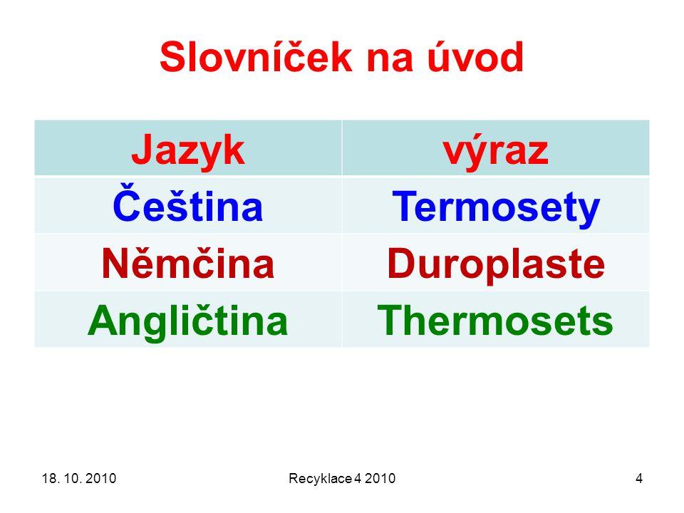 Slovníček na úvod Recyklace 4 2010418. 10. 2010 Jazykvýraz ČeštinaTermosety NěmčinaDuroplaste AngličtinaThermosets
