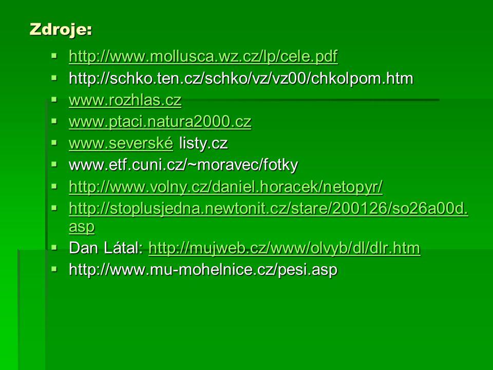 Zdroje:  http://www.mollusca.wz.cz/lp/cele.pdf http://www.mollusca.wz.cz/lp/cele.pdf  http://schko.ten.cz/schko/vz/vz00/chkolpom.htm  www.rozhlas.c