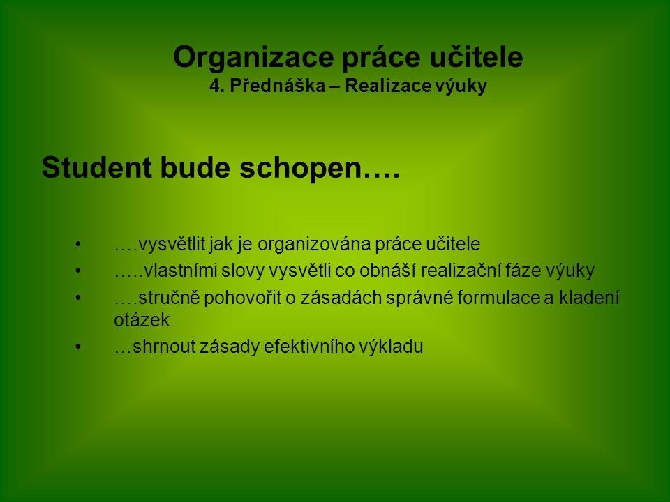 Student bude schopen…. ….vysvětlit jak je organizována práce učitele …..vlastními slovy vysvětli co obnáší realizační fáze výuky ….stručně pohovořit o
