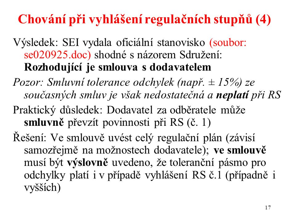 17 Výsledek: SEI vydala oficiální stanovisko (soubor: se020925.doc) shodné s názorem Sdružení: Rozhodující je smlouva s dodavatelem Pozor: Smluvní tolerance odchylek (např.