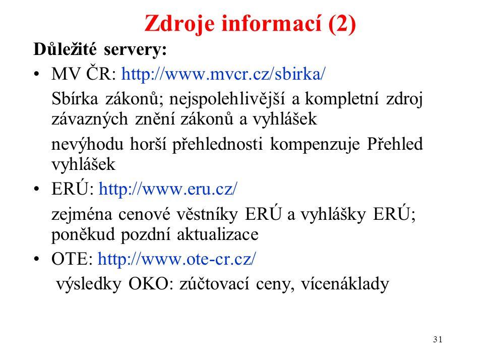 31 Zdroje informací (2) Důležité servery: MV ČR: http://www.mvcr.cz/sbirka/ Sbírka zákonů; nejspolehlivější a kompletní zdroj závazných znění zákonů a vyhlášek nevýhodu horší přehlednosti kompenzuje Přehled vyhlášek ERÚ: http://www.eru.cz/ zejména cenové věstníky ERÚ a vyhlášky ERÚ; poněkud pozdní aktualizace OTE: http://www.ote-cr.cz/ výsledky OKO: zúčtovací ceny, vícenáklady
