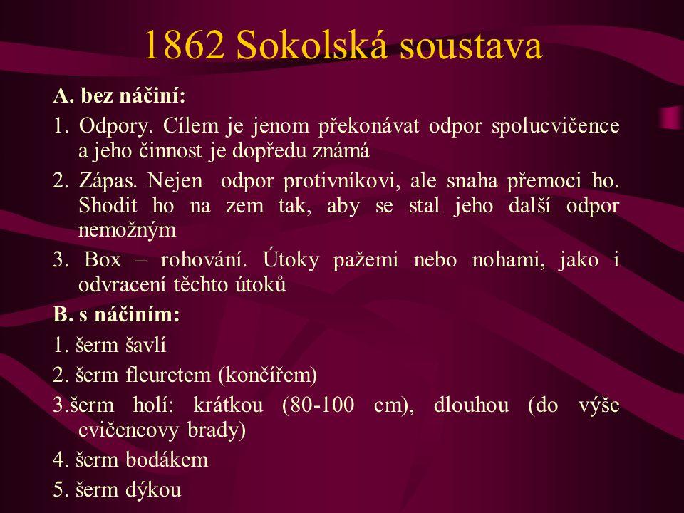 1862 Sokolská soustava A. bez náčiní: 1. Odpory. Cílem je jenom překonávat odpor spolucvičence a jeho činnost je dopředu známá 2. Zápas. Nejen odpor p