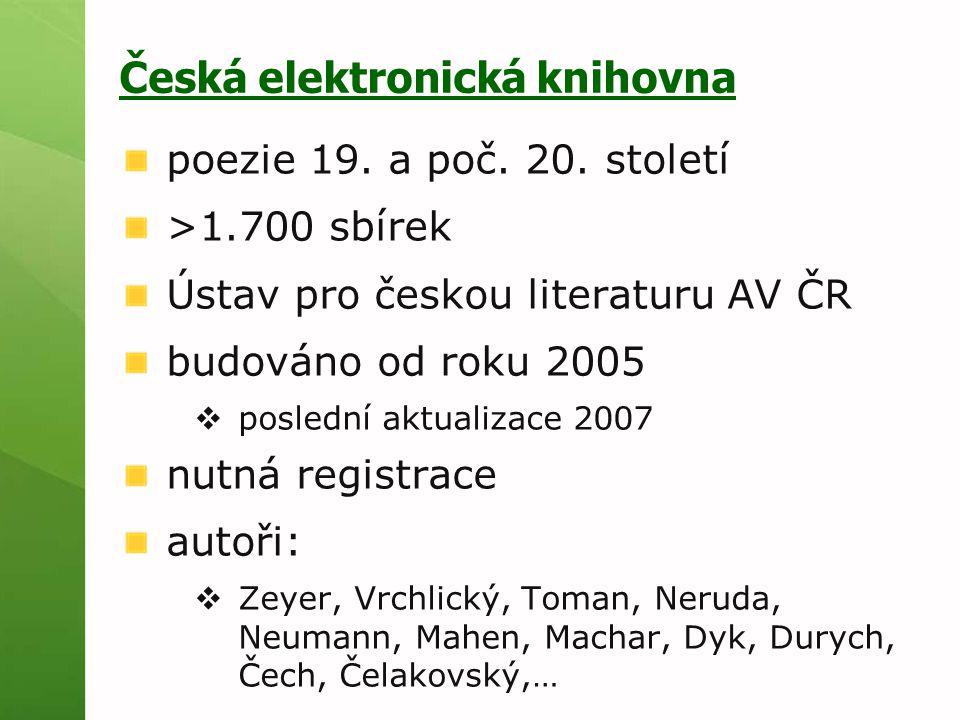Česká elektronická knihovna poezie 19. a poč. 20. století >1.700 sbírek Ústav pro českou literaturu AV ČR budováno od roku 2005  poslední aktualizace