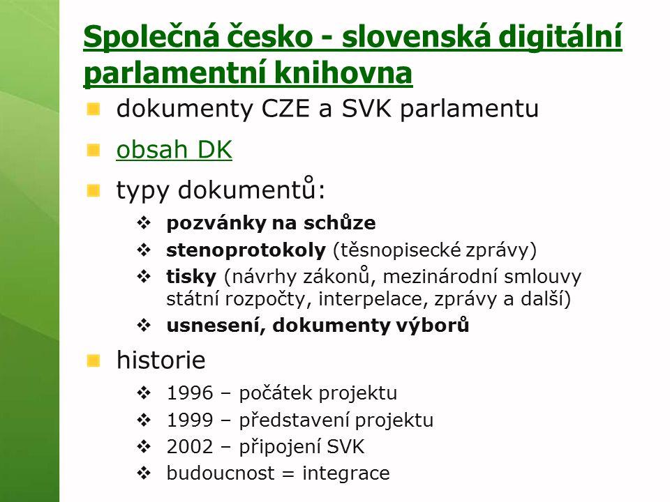 Společná česko - slovenská digitální parlamentní knihovna dokumenty CZE a SVK parlamentu obsah DK typy dokumentů:  pozvánky na schůze  stenoprotokol