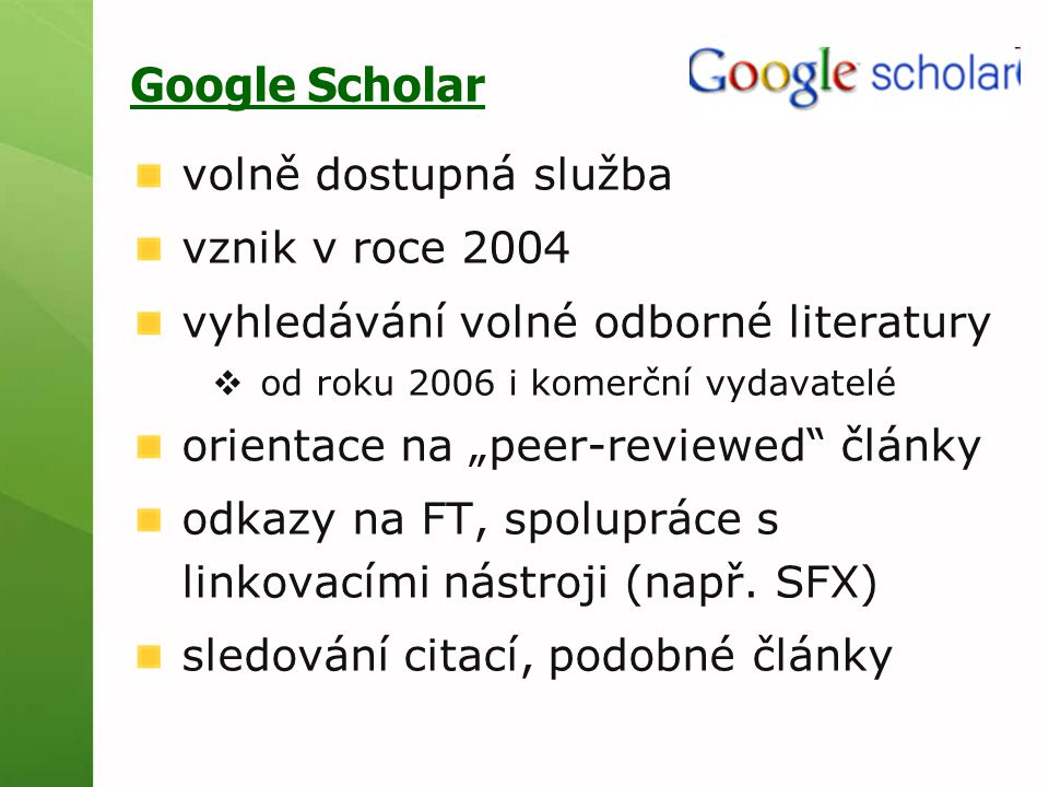 """Google Scholar volně dostupná služba vznik v roce 2004 vyhledávání volné odborné literatury  od roku 2006 i komerční vydavatelé orientace na """"peer-re"""