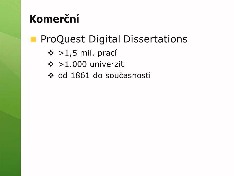 Komerční ProQuest Digital Dissertations  >1,5 mil. prací  >1.000 univerzit  od 1861 do současnosti