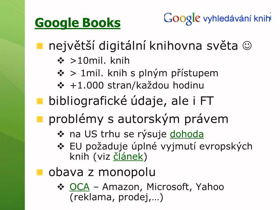 Google Books největší digitální knihovna světa  >10mil. knih  > 1mil. knih s plným přístupem  +1.000 stran/každou hodinu bibliografické údaje, ale