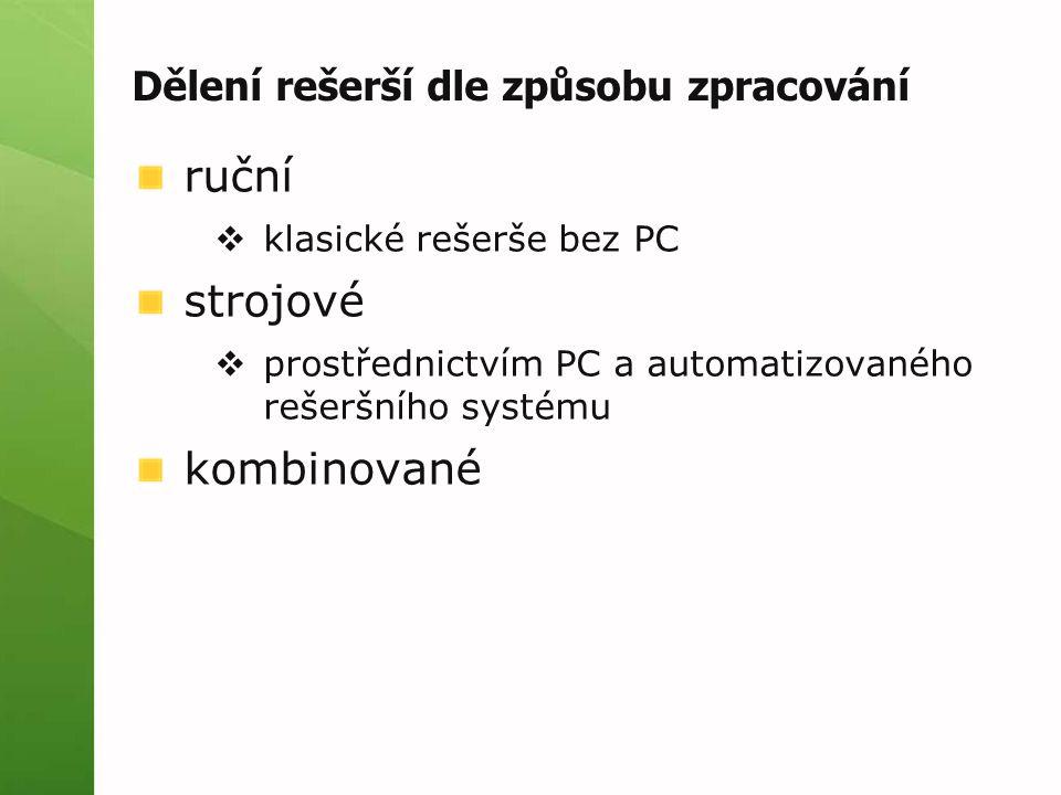 Dělení rešerší dle způsobu zpracování ruční  klasické rešerše bez PC strojové  prostřednictvím PC a automatizovaného rešeršního systému kombinované