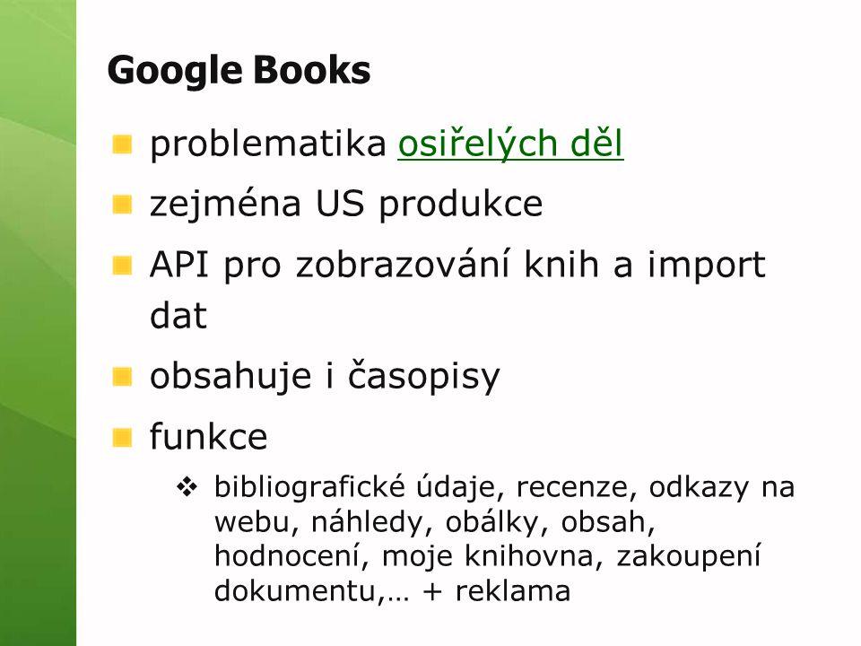 Google Books problematika osiřelých dělosiřelých děl zejména US produkce API pro zobrazování knih a import dat obsahuje i časopisy funkce  bibliograf