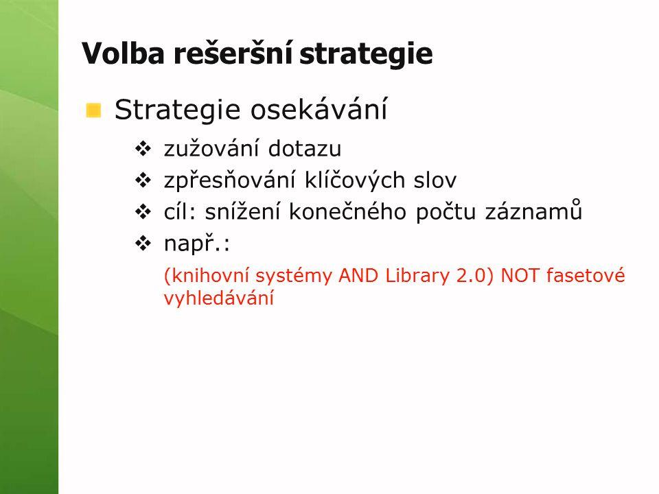 Volba rešeršní strategie Strategie osekávání  zužování dotazu  zpřesňování klíčových slov  cíl: snížení konečného počtu záznamů  např.: (knihovní