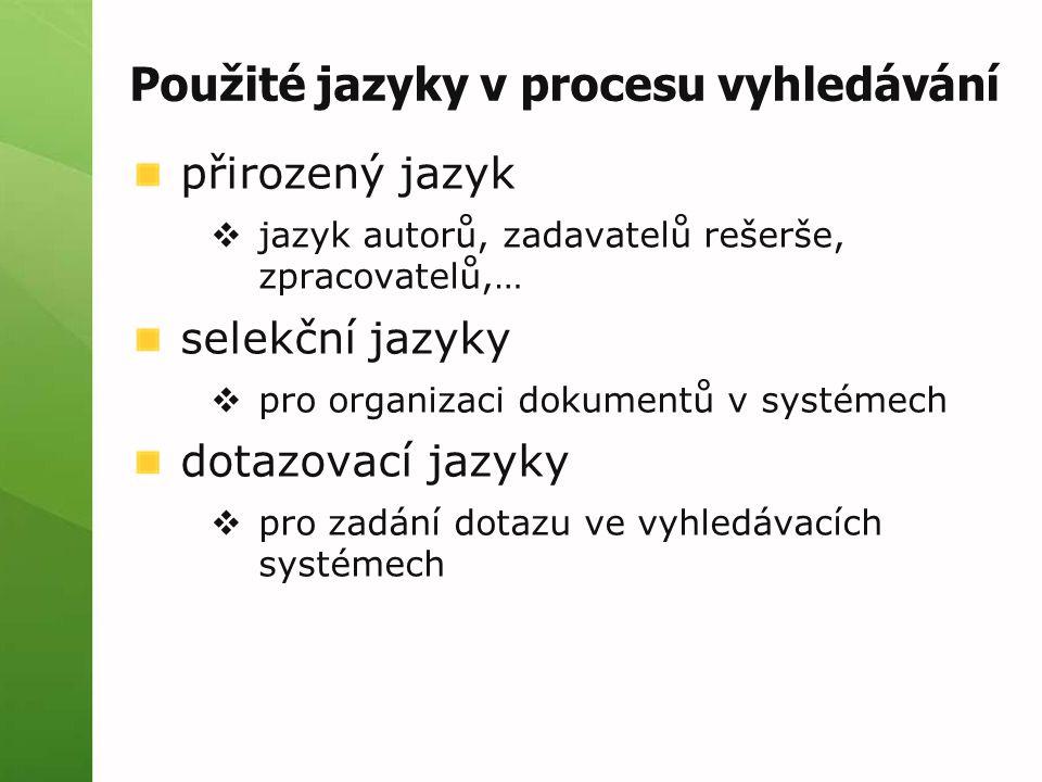 Použité jazyky v procesu vyhledávání přirozený jazyk  jazyk autorů, zadavatelů rešerše, zpracovatelů,… selekční jazyky  pro organizaci dokumentů v s