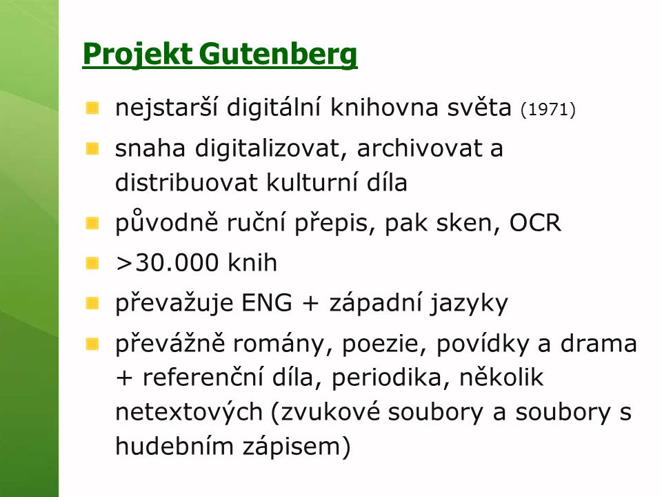 Projekt Gutenberg nejstarší digitální knihovna světa (1971) snaha digitalizovat, archivovat a distribuovat kulturní díla původně ruční přepis, pak ske