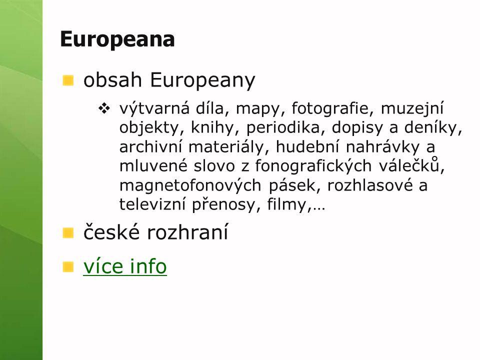Europeana obsah Europeany  výtvarná díla, mapy, fotografie, muzejní objekty, knihy, periodika, dopisy a deníky, archivní materiály, hudební nahrávky