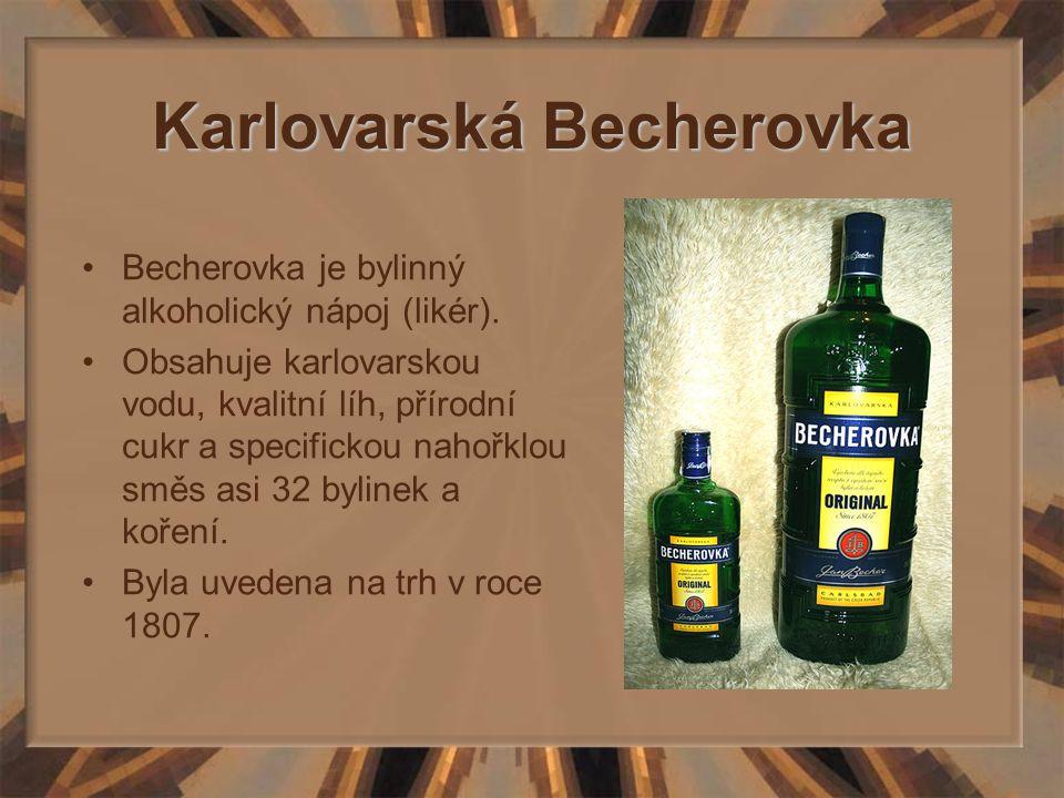 Karlovarská Becherovka Becherovka je bylinný alkoholický nápoj (likér). Obsahuje karlovarskou vodu, kvalitní líh, přírodní cukr a specifickou nahořklo