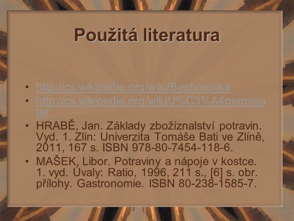 Použitá literatura http://cs.wikipedia.org/wiki/Becherovka http://cs.wikipedia.org/wiki/J%C3%A4germeis terhttp://cs.wikipedia.org/wiki/J%C3%A4germeis
