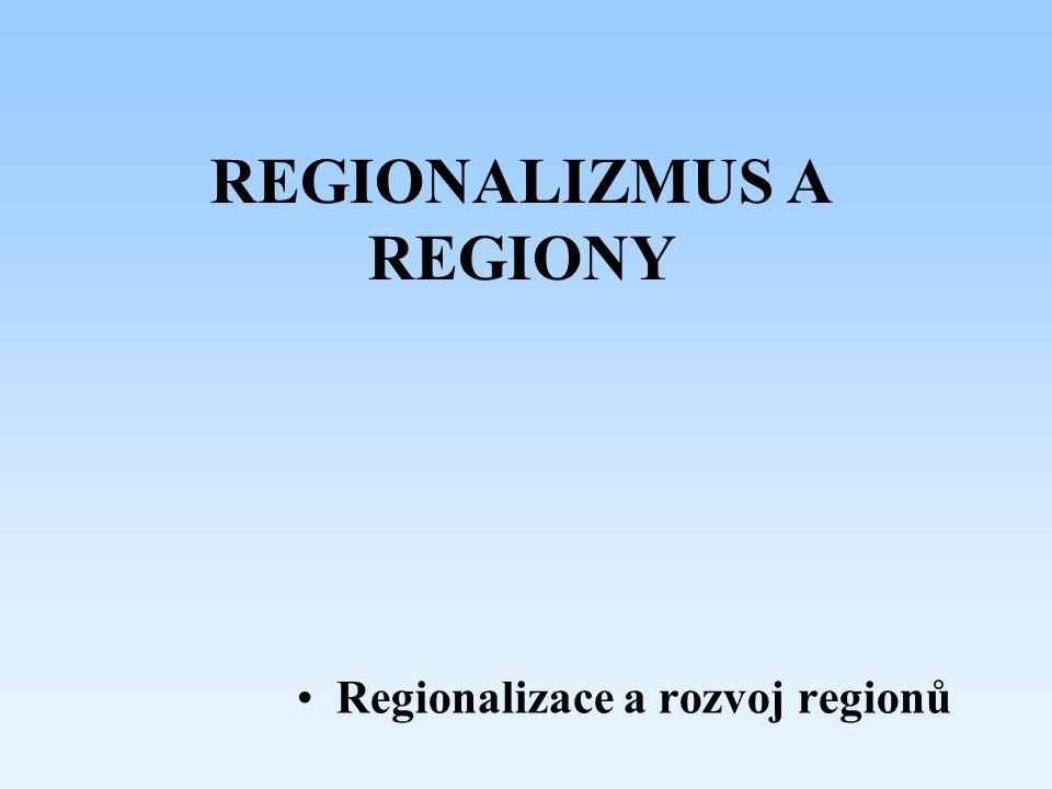 REGIONALIZMUS A REGIONY Regionalizace a rozvoj regionů