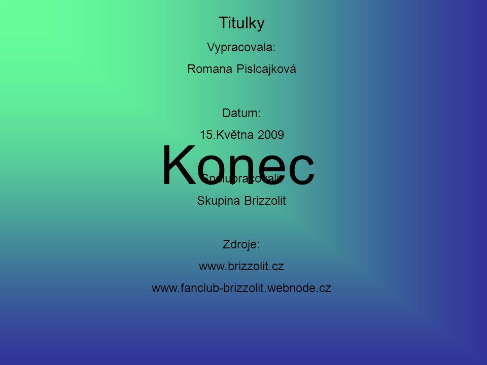 Titulky Vypracovala: Romana Pislcajková Datum: 15.Května 2009 Spolupracovali: Skupina Brizzolit Zdroje: www.brizzolit.cz www.fanclub-brizzolit.webnode