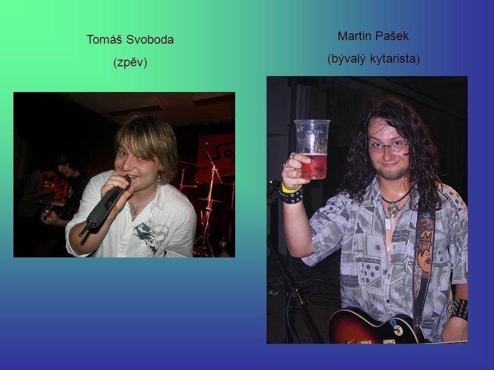 Tomáš Svoboda (zpěv) Martin Pašek (bývalý kytarista)
