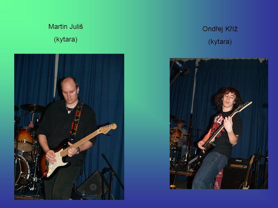 Ondřej Kříž (kytara) Martin Juliš (kytara)