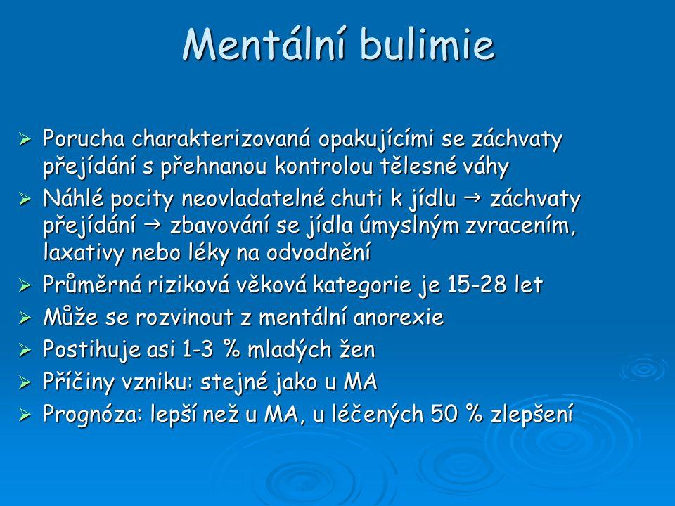 Mentální bulimie  Porucha charakterizovaná opakujícími se záchvaty přejídání s přehnanou kontrolou tělesné váhy  Náhlé pocity neovladatelné chuti k