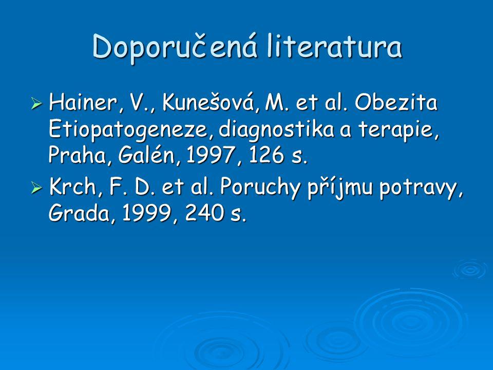 Doporučená literatura  Hainer, V., Kunešová, M. et al. Obezita Etiopatogeneze, diagnostika a terapie, Praha, Galén, 1997, 126 s.  Krch, F. D. et al.