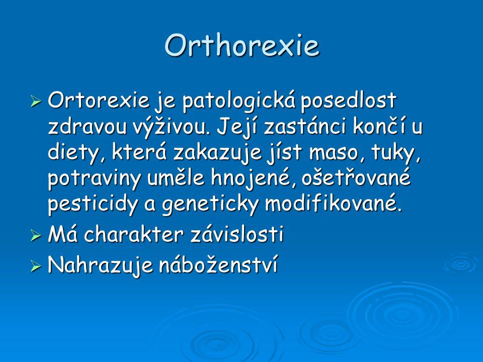 Orthorexie  Ortorexie je patologická posedlost zdravou výživou. Její zastánci končí u diety, která zakazuje jíst maso, tuky, potraviny uměle hnojené,