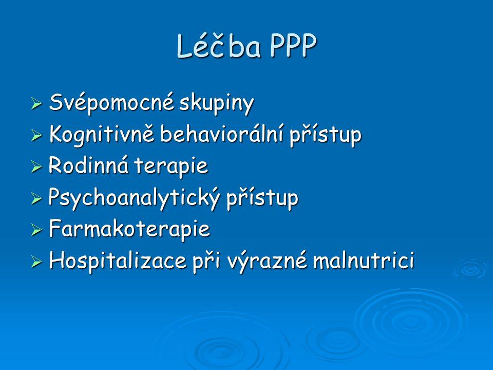 Léčba PPP  Svépomocné skupiny  Kognitivně behaviorální přístup  Rodinná terapie  Psychoanalytický přístup  Farmakoterapie  Hospitalizace při výr