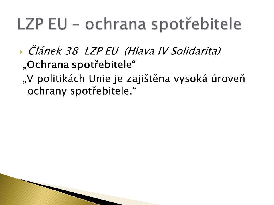 """ Článek 38 LZP EU (Hlava IV Solidarita) """"Ochrana spotřebitele """"V politikách Unie je zajištěna vysoká úroveň ochrany spotřebitele."""