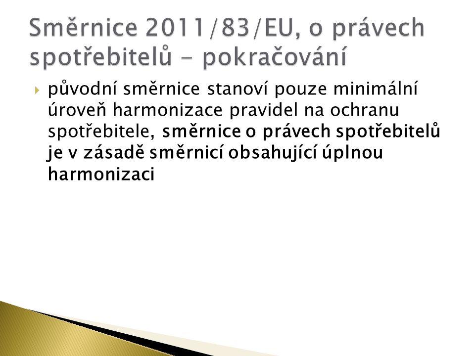  původní směrnice stanoví pouze minimální úroveň harmonizace pravidel na ochranu spotřebitele, směrnice o právech spotřebitelů je v zásadě směrnicí obsahující úplnou harmonizaci