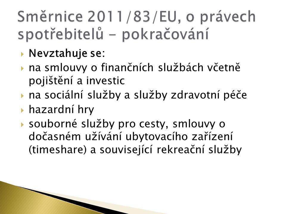  Nevztahuje se:  na smlouvy o finančních službách včetně pojištění a investic  na sociální služby a služby zdravotní péče  hazardní hry  souborné služby pro cesty, smlouvy o dočasném užívání ubytovacího zařízení (timeshare) a související rekreační služby