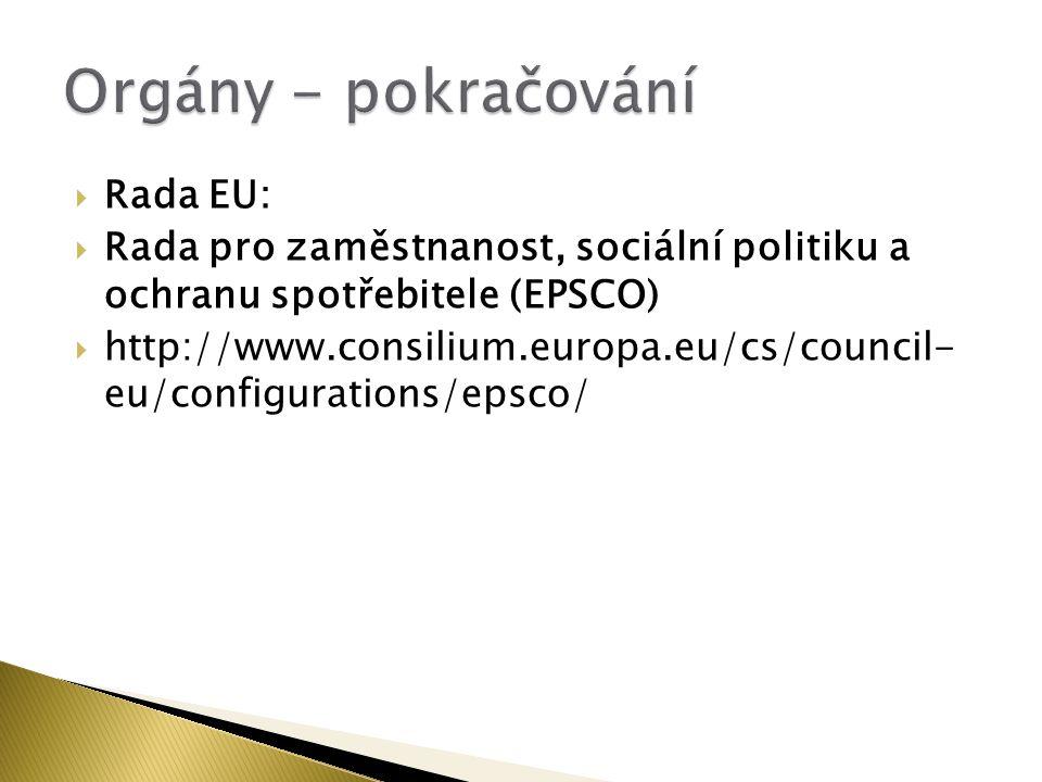 Rada EU:  Rada pro zaměstnanost, sociální politiku a ochranu spotřebitele (EPSCO)  http://www.consilium.europa.eu/cs/council- eu/configurations/epsco/