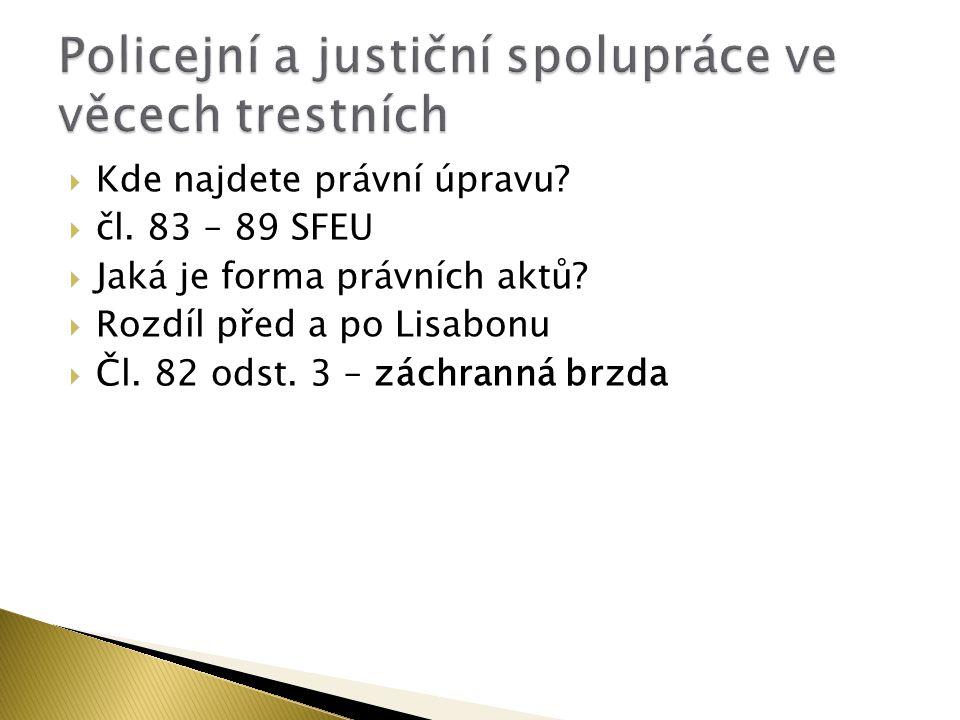  Kde najdete právní úpravu.  čl. 83 – 89 SFEU  Jaká je forma právních aktů.