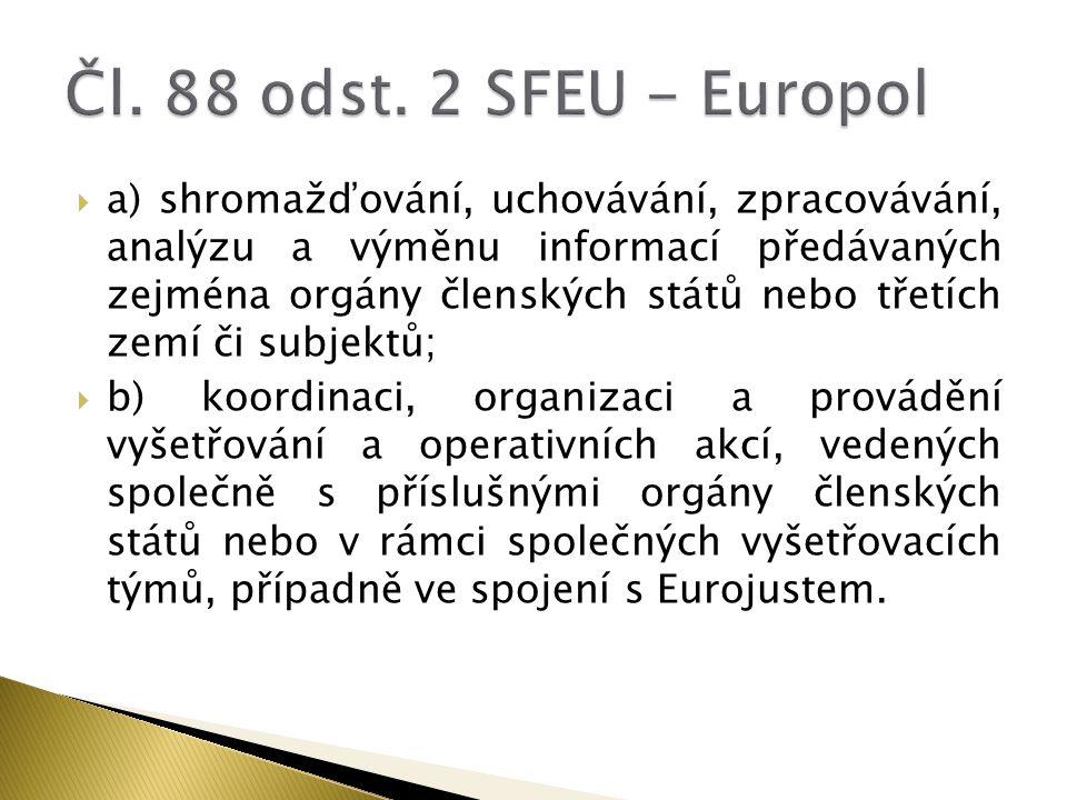  a) shromažďování, uchovávání, zpracovávání, analýzu a výměnu informací předávaných zejména orgány členských států nebo třetích zemí či subjektů;  b) koordinaci, organizaci a provádění vyšetřování a operativních akcí, vedených společně s příslušnými orgány členských států nebo v rámci společných vyšetřovacích týmů, případně ve spojení s Eurojustem.
