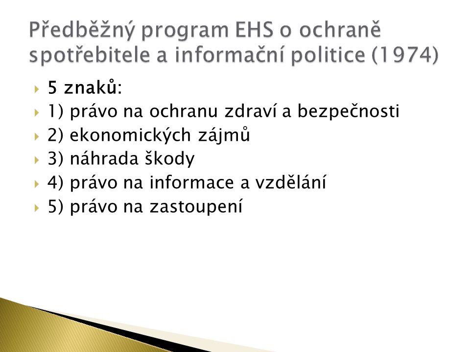  5 znaků:  1) právo na ochranu zdraví a bezpečnosti  2) ekonomických zájmů  3) náhrada škody  4) právo na informace a vzdělání  5) právo na zastoupení