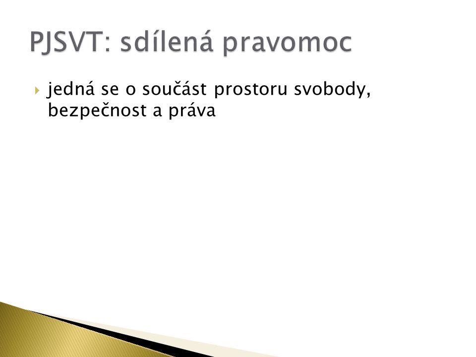  dříve součástí třetího pilíře: PJSVT  po Lisabonu: standartní legislativní akty: posílení úlohy EP  dříve rámcová rozhodnutí, akční plány atd.
