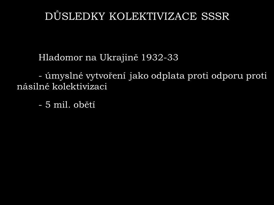DŮSLEDKY KOLEKTIVIZACE SSSR Hladomor na Ukrajině 1932-33 - úmyslné vytvoření jako odplata proti odporu proti násilné kolektivizaci - 5 mil. obětí
